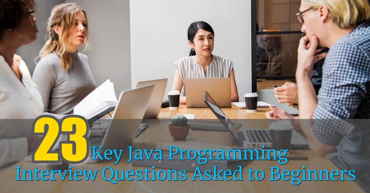 23 Key Java Programming Interview Questions for Beginners